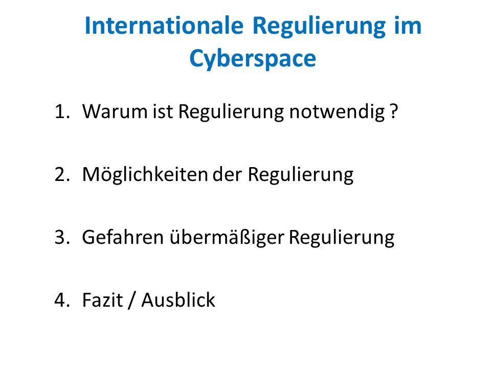 Internationale Regulierung im Cyberspace 1.Warum ist Regulierung notwendig ? 2.Möglichkeiten der Regulierung 3.Gefahren übermäßiger Regulierung 4.Fazi