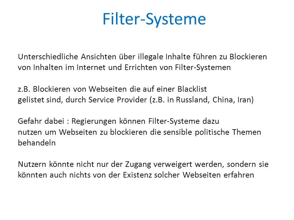 Unterschiedliche Ansichten über illegale Inhalte führen zu Blockieren von Inhalten im Internet und Errichten von Filter-Systemen z.B.