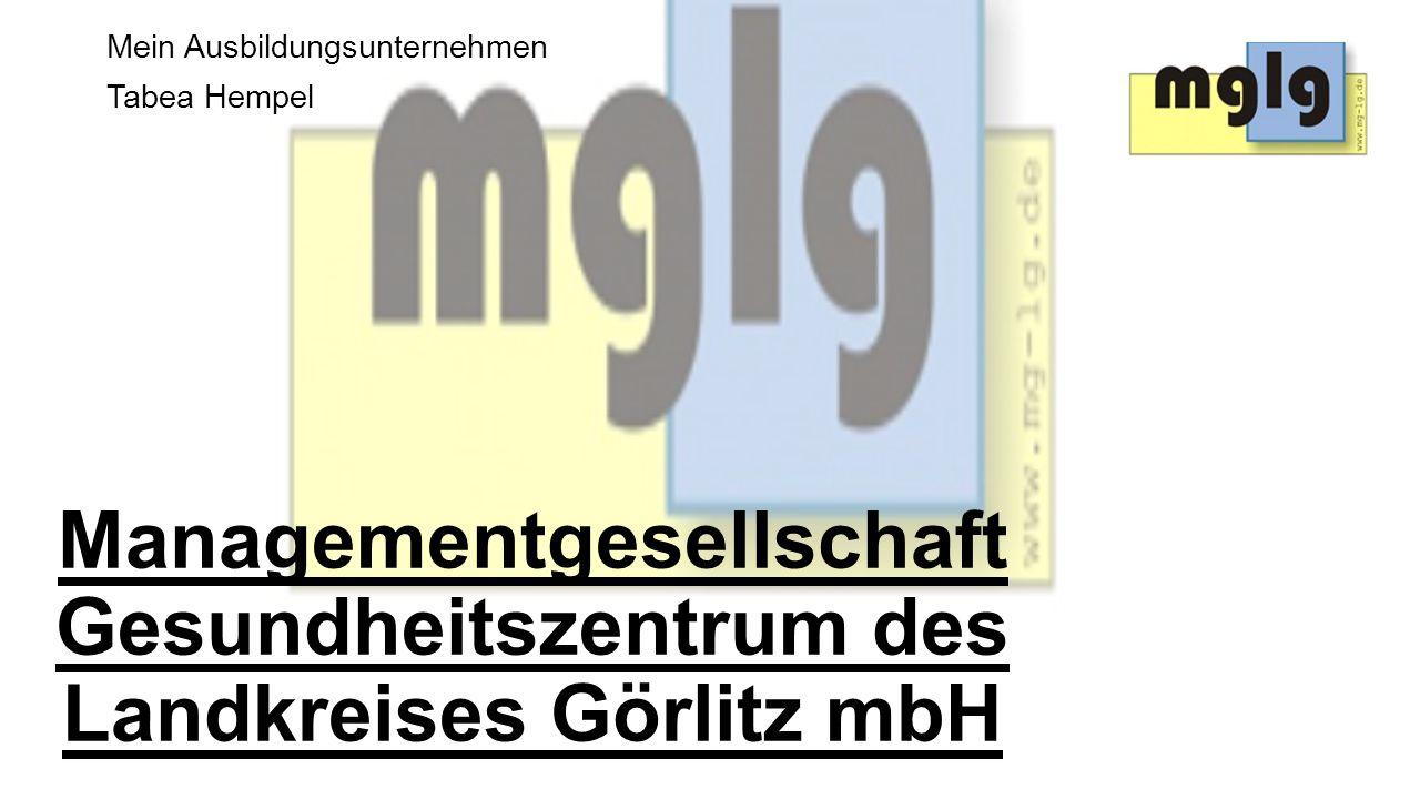 Managementgesellschaft Gesundheitszentrum des Landkreises Görlitz mbH Mein Ausbildungsunternehmen Tabea Hempel