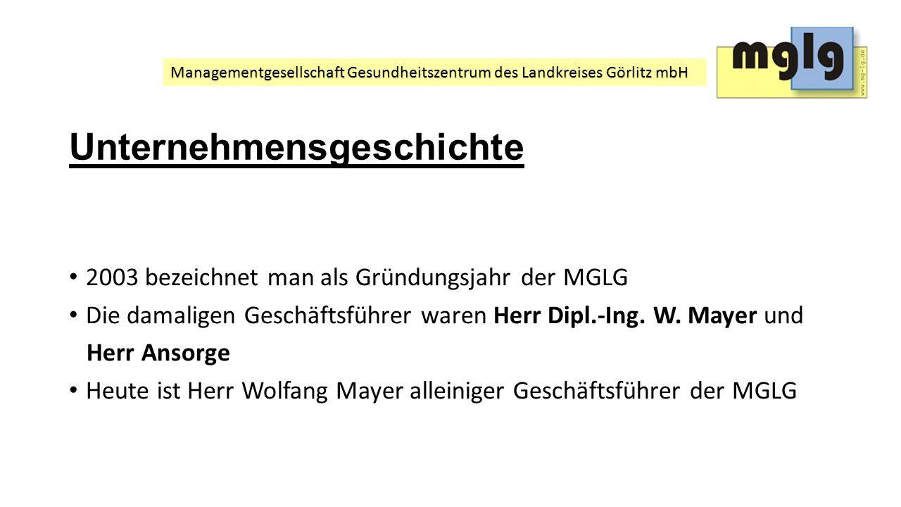 Managementgesellschaft Gesundheitszentrum des Landkreises Görlitz mbH Unternehmensgeschichte 2003 bezeichnet man als Gründungsjahr der MGLG Die damali