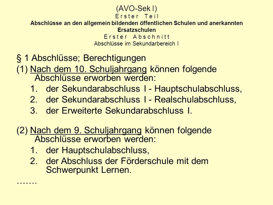(AVO-Sek I) E r s t e r T e i l Abschlüsse an den allgemein bildenden öffentlichen Schulen und anerkannten Ersatzschulen E r s t e r A b s c h n i t t Abschlüsse im Sekundarbereich I § 1 Abschlüsse; Berechtigungen (1) Nach dem 10.