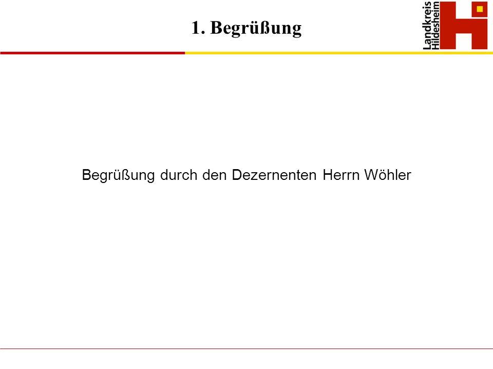 1. Begrüßung Begrüßung durch den Dezernenten Herrn Wöhler