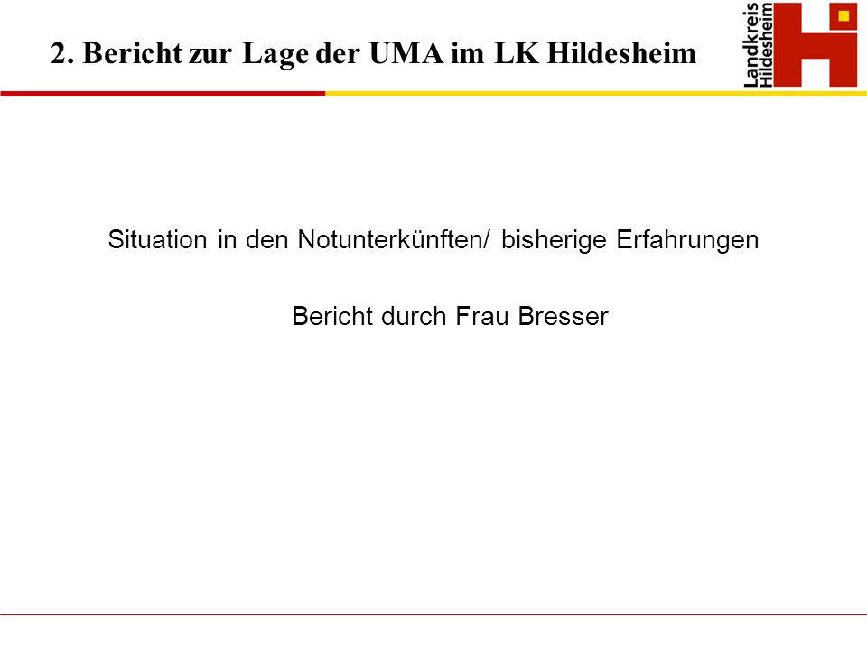 2. Bericht zur Lage der UMA im LK Hildesheim Situation in den Notunterkünften/ bisherige Erfahrungen Bericht durch Frau Bresser