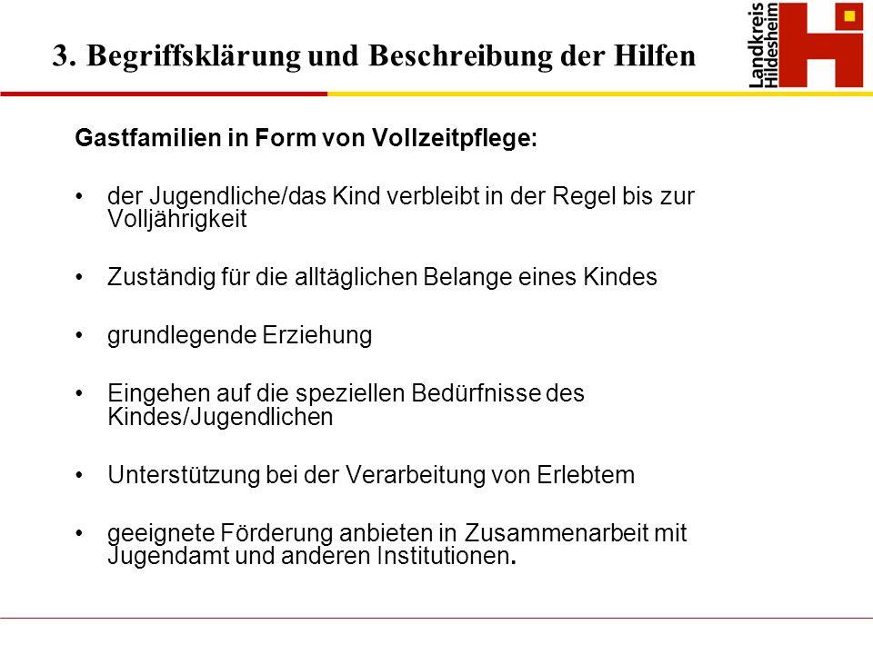 3. Begriffsklärung und Beschreibung der Hilfen Gastfamilien in Form von Vollzeitpflege: der Jugendliche/das Kind verbleibt in der Regel bis zur Volljä