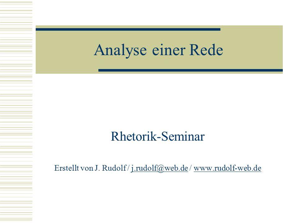 Analyse einer Rede Rhetorik-Seminar Erstellt von J. Rudolf / j.rudolf@web.de / www.rudolf-web.dej.rudolf@web.dewww.rudolf-web.de