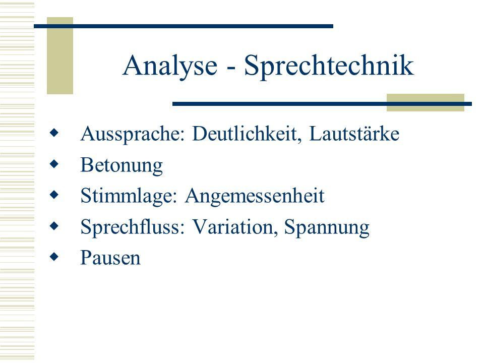Analyse - Sprechtechnik  Aussprache: Deutlichkeit, Lautstärke  Betonung  Stimmlage: Angemessenheit  Sprechfluss: Variation, Spannung  Pausen