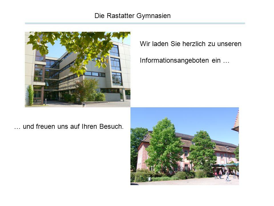 Die Rastatter Gymnasien Wir laden Sie herzlich zu unseren Informationsangeboten ein … … und freuen uns auf Ihren Besuch.