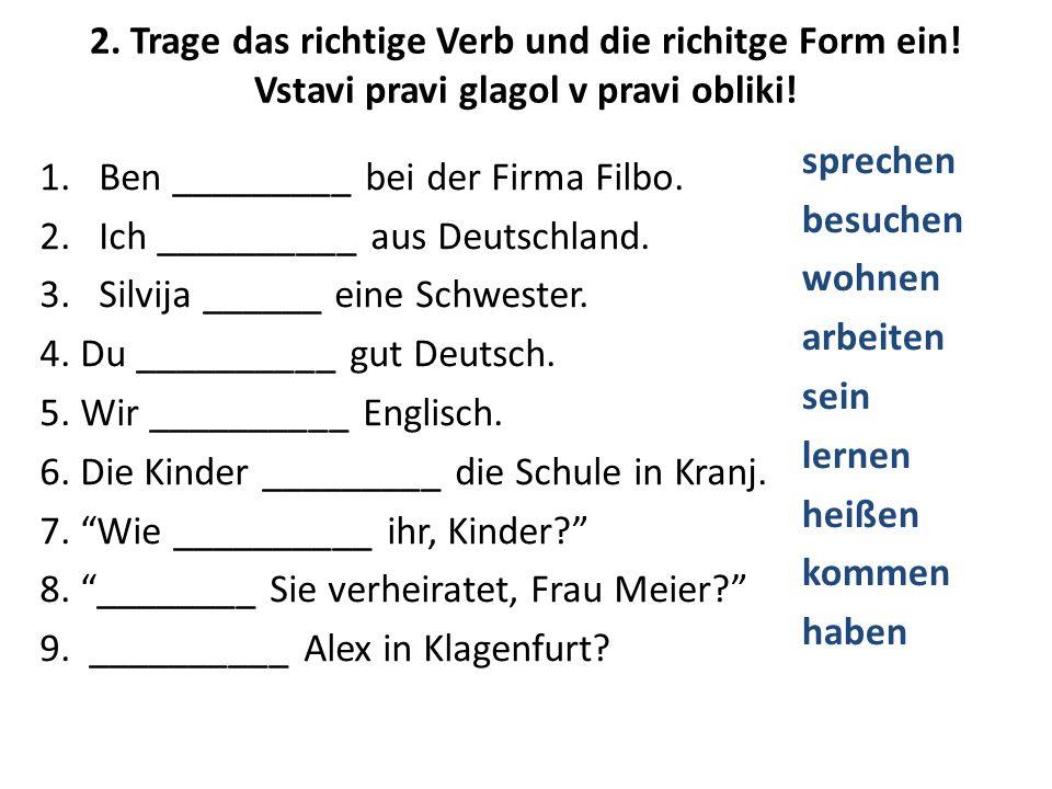 2. Trage das richtige Verb und die richitge Form ein.