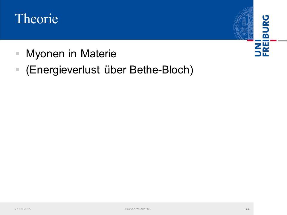 Theorie  Myonen in Materie  (Energieverlust über Bethe-Bloch) 27.10.2015Präsentationstitel44