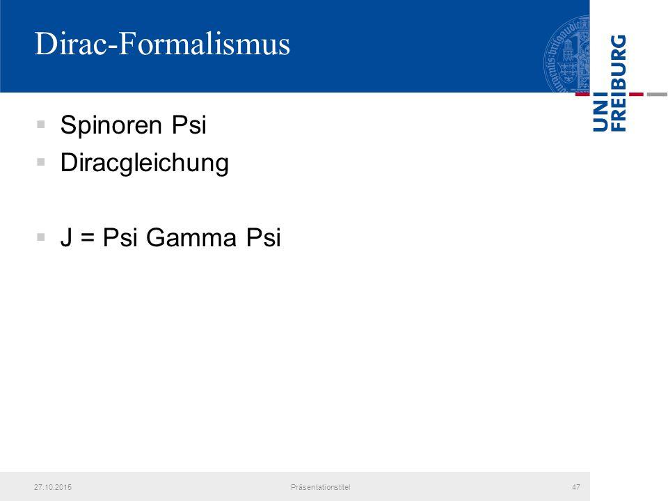 Dirac-Formalismus  Spinoren Psi  Diracgleichung  J = Psi Gamma Psi 27.10.2015Präsentationstitel47
