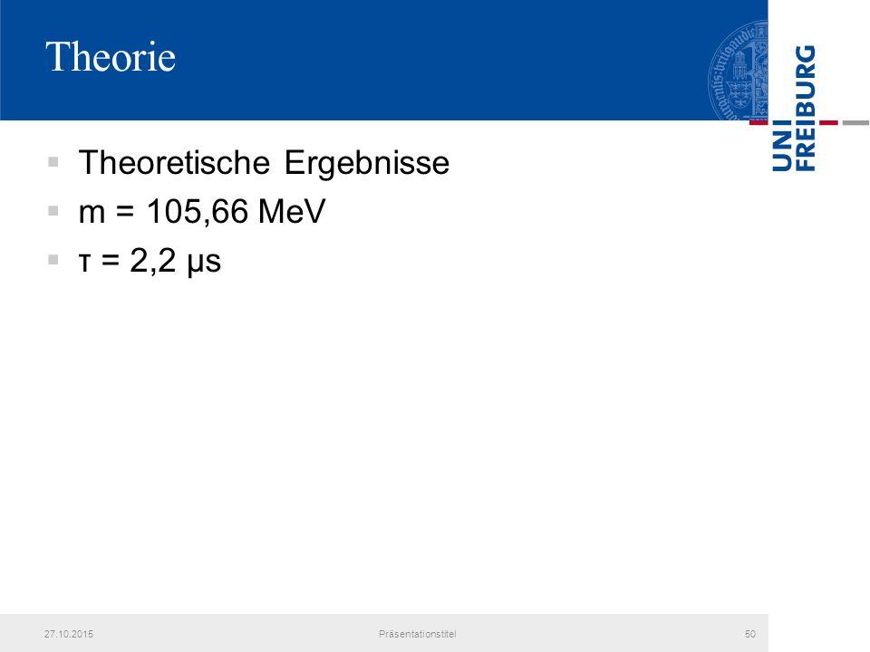 Theorie  Theoretische Ergebnisse  m = 105,66 MeV  τ = 2,2 μs 27.10.2015Präsentationstitel50