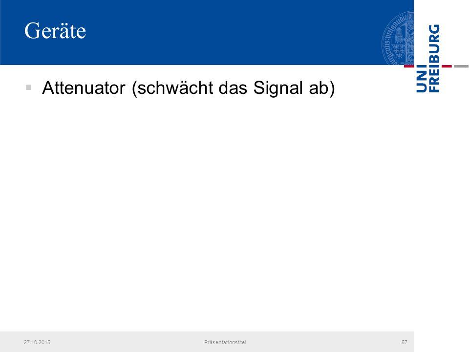 Geräte  Attenuator (schwächt das Signal ab) 27.10.2015Präsentationstitel57