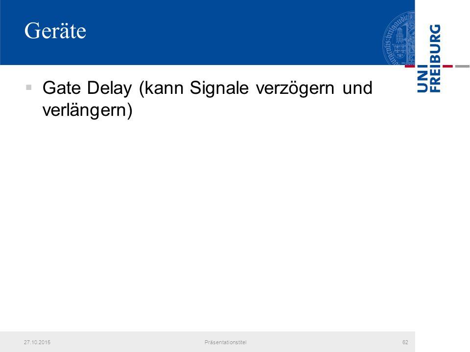 Geräte  Gate Delay (kann Signale verzögern und verlängern) 27.10.2015Präsentationstitel62