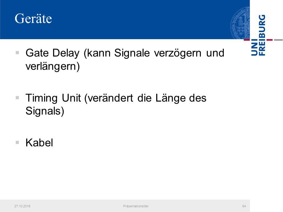 Geräte  Gate Delay (kann Signale verzögern und verlängern)  Timing Unit (verändert die Länge des Signals)  Kabel 27.10.2015Präsentationstitel64