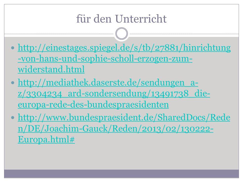für den Unterricht http://einestages.spiegel.de/s/tb/27881/hinrichtung -von-hans-und-sophie-scholl-erzogen-zum- widerstand.html http://einestages.spie