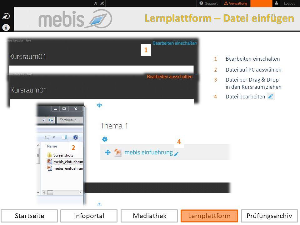 Startseite Infoportal Mediathek LernplattformPrüfungsarchiv 1Bearbeiten einschalten 2Datei auf PC auswählen 3Datei per Drag & Drop in den Kursraum ziehen 4Datei bearbeiten 1 2 4
