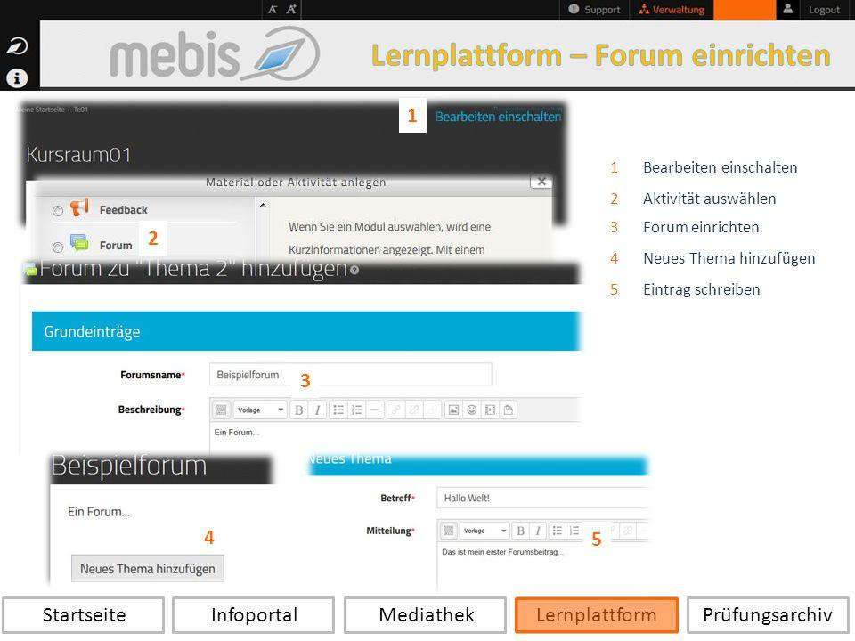 Startseite Infoportal Mediathek LernplattformPrüfungsarchiv 1Bearbeiten einschalten 2Aktivität auswählen 3Forum einrichten 4Neues Thema hinzufügen 5Eintrag schreiben 1 2 3 4 5