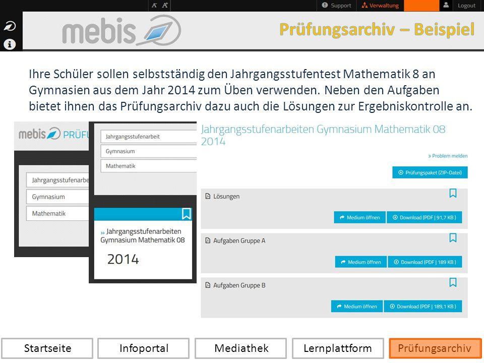 Startseite Infoportal Mediathek LernplattformPrüfungsarchiv Ihre Schüler sollen selbstständig den Jahrgangsstufentest Mathematik 8 an Gymnasien aus dem Jahr 2014 zum Üben verwenden.