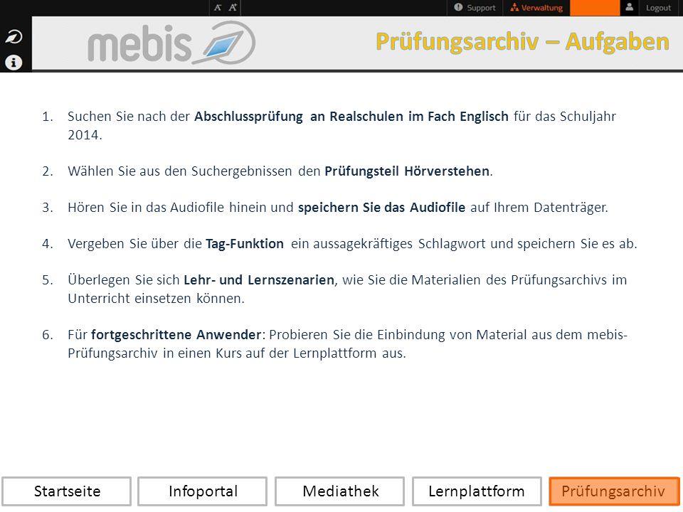 Startseite Infoportal Mediathek LernplattformPrüfungsarchiv 1.Suchen Sie nach der Abschlussprüfung an Realschulen im Fach Englisch für das Schuljahr 2014.