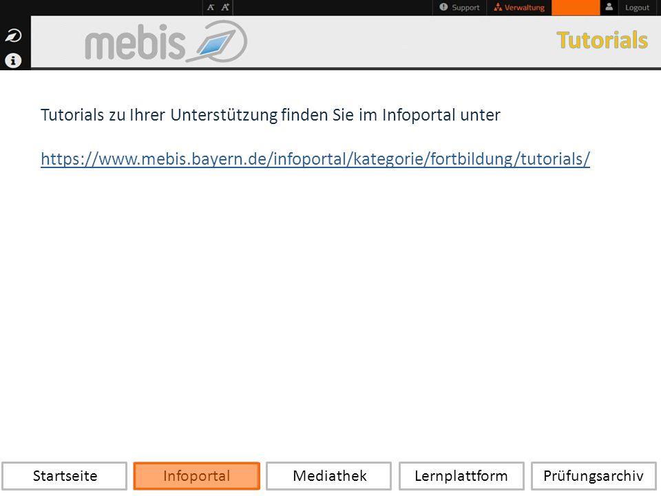 Startseite Infoportal Mediathek LernplattformPrüfungsarchiv Tutorials zu Ihrer Unterstützung finden Sie im Infoportal unter https://www.mebis.bayern.de/infoportal/kategorie/fortbildung/tutorials/