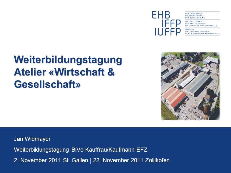 Weiterbildungstagung Atelier «Wirtschaft & Gesellschaft» Jan Widmayer Weiterbildungstagung BiVo Kauffrau/Kaufmann EFZ 2.