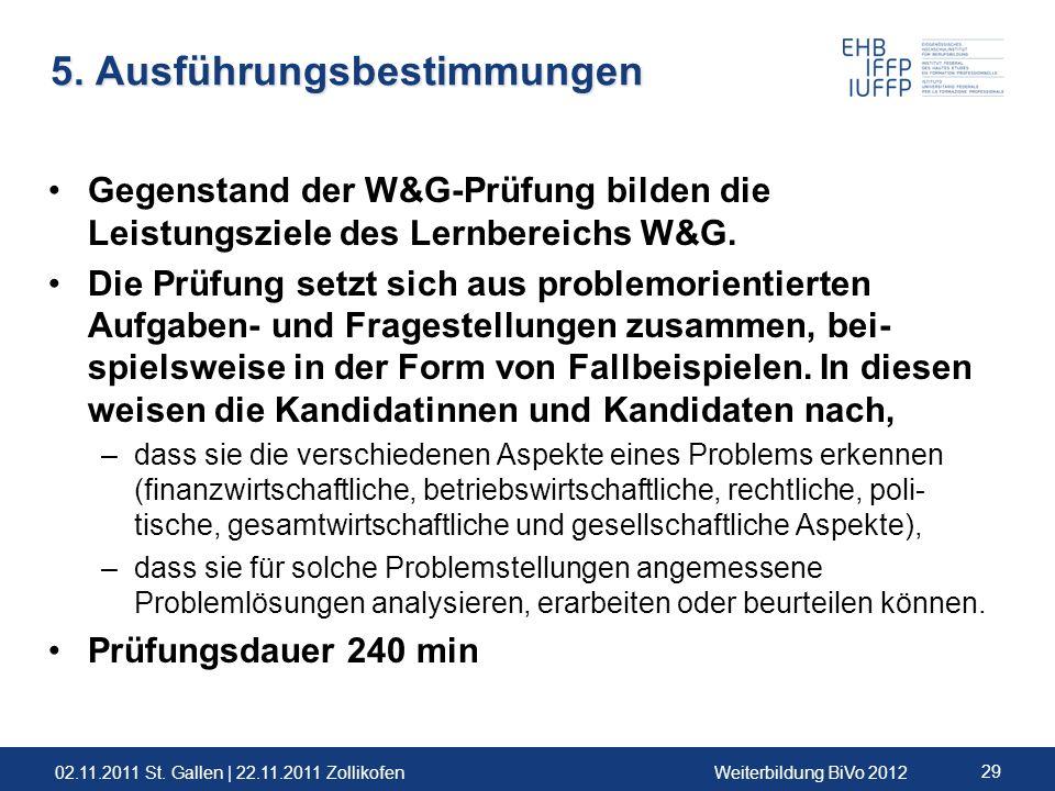 02.11.2011 St. Gallen | 22.11.2011 ZollikofenWeiterbildung BiVo 2012 29 5. Ausführungsbestimmungen Gegenstand der W&G-Prüfung bilden die Leistungsziel