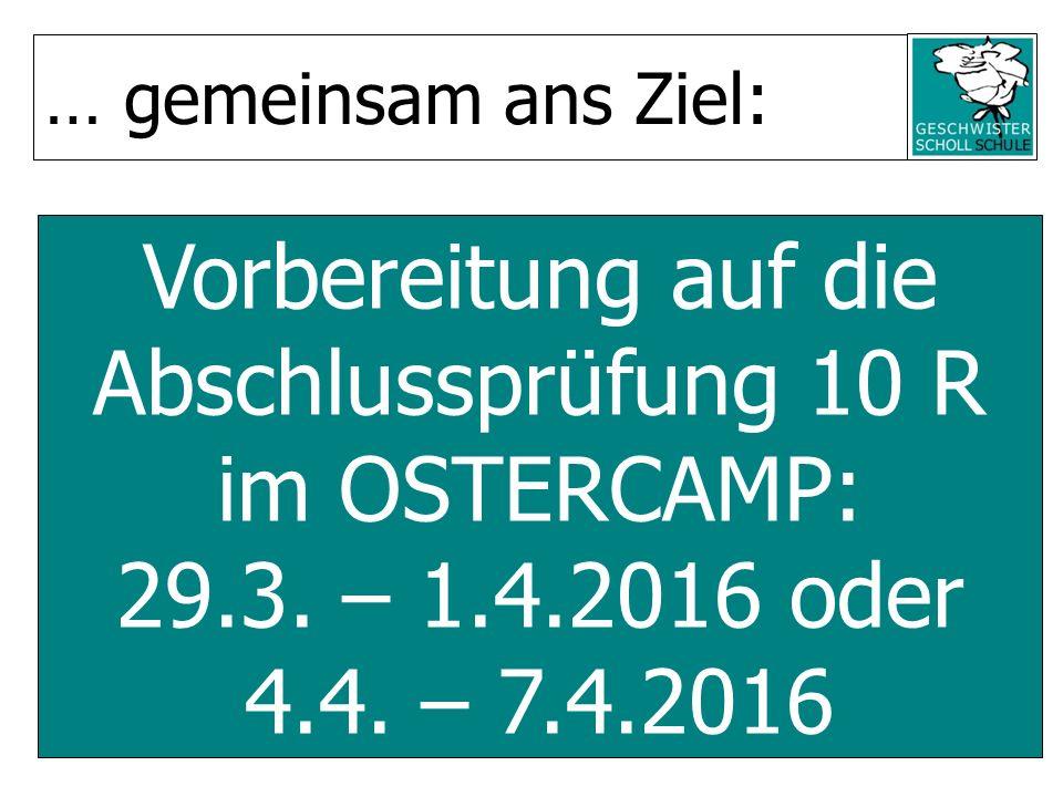 Vorbereitung auf die Abschlussprüfung 10 R im OSTERCAMP: 29.3. – 1.4.2016 oder 4.4. – 7.4.2016 … gemeinsam ans Ziel: