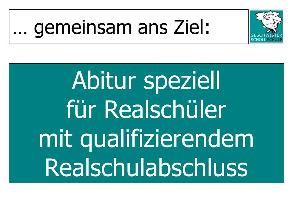 Abitur speziell für Realschüler mit qualifizierendem Realschulabschluss … gemeinsam ans Ziel: