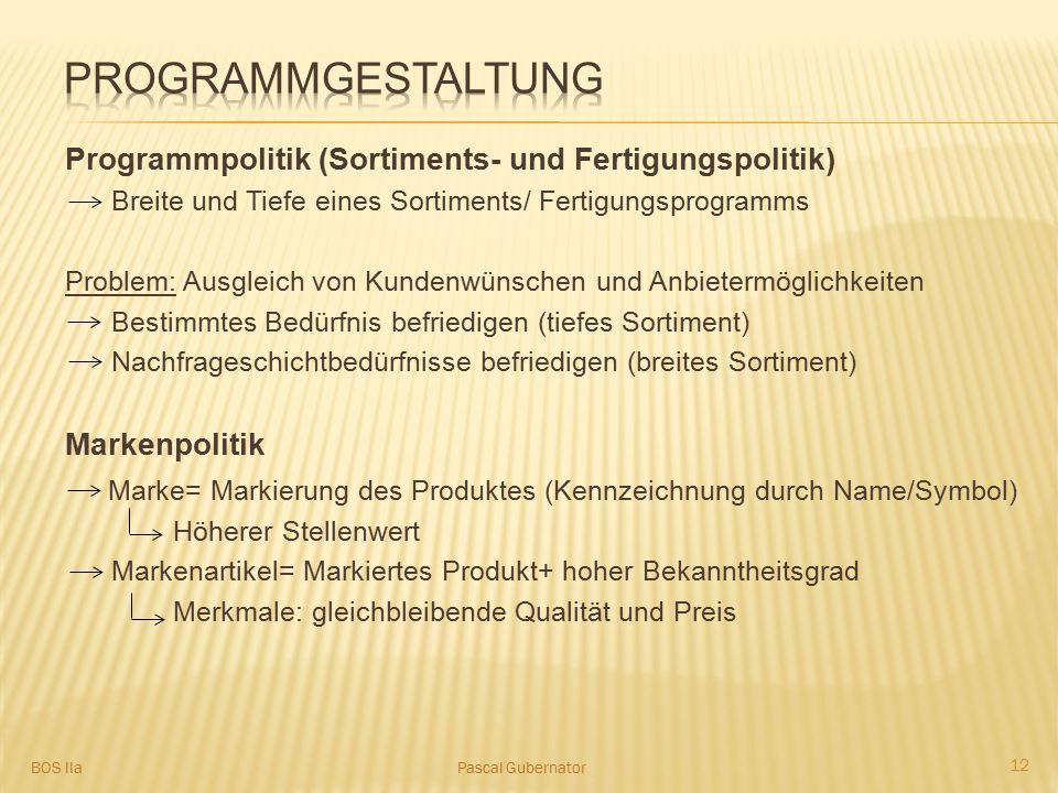 Programmpolitik (Sortiments- und Fertigungspolitik) Breite und Tiefe eines Sortiments/ Fertigungsprogramms Problem: Ausgleich von Kundenwünschen und A