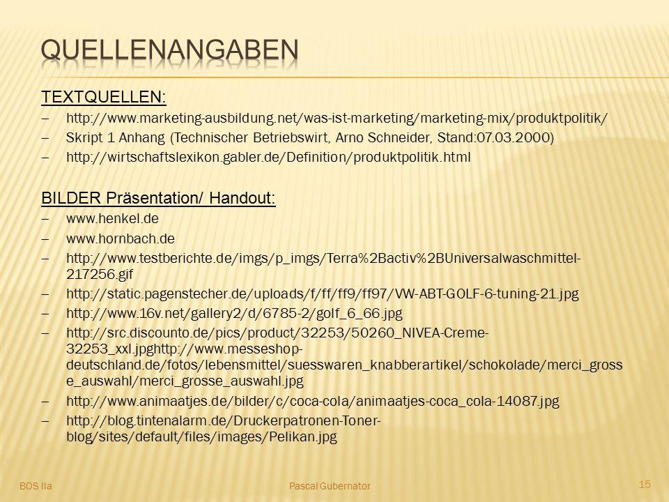 TEXTQUELLEN:  http://www.marketing-ausbildung.net/was-ist-marketing/marketing-mix/produktpolitik/  Skript 1 Anhang (Technischer Betriebswirt, Arno S
