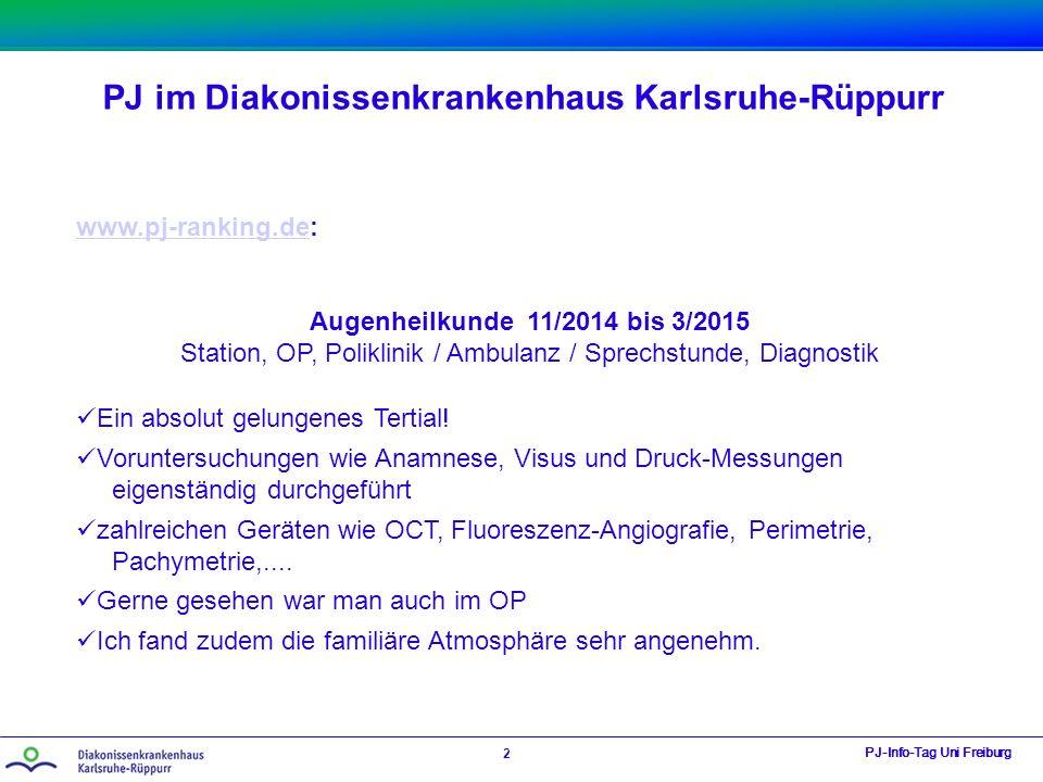 PJ im Diakonissenkrankenhaus Karlsruhe-Rüppurr PJ-Info-Tag Uni Freiburg 2 www.pj-ranking.dewww.pj-ranking.de: Augenheilkunde 11/2014 bis 3/2015 Statio