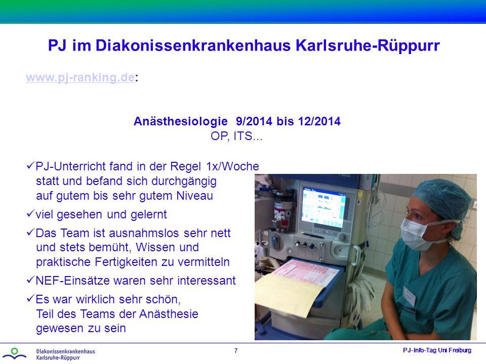 PJ im Diakonissenkrankenhaus Karlsruhe-Rüppurr PJ-Info-Tag Uni Freiburg 7 www.pj-ranking.dewww.pj-ranking.de: Anästhesiologie 9/2014 bis 12/2014 OP, I