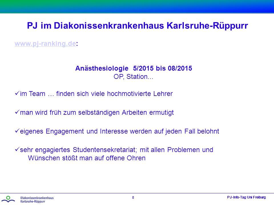 PJ im Diakonissenkrankenhaus Karlsruhe-Rüppurr PJ-Info-Tag Uni Freiburg 8 www.pj-ranking.dewww.pj-ranking.de: Anästhesiologie 5/2015 bis 08/2015 OP, S