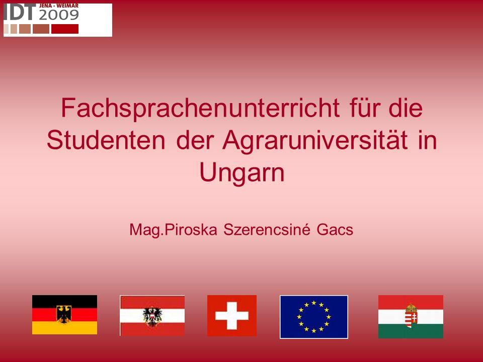 Fachsprachenunterricht für die Studenten der Agraruniversität in Ungarn Mag.Piroska Szerencsiné Gacs