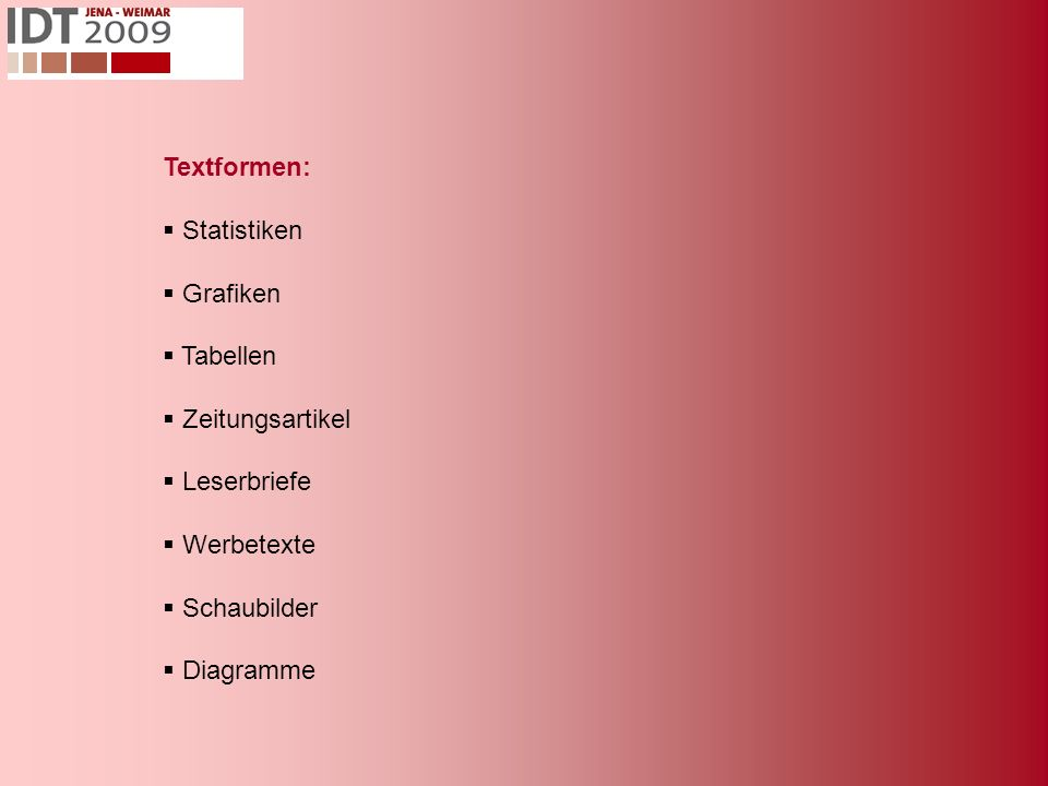 Textformen:  Statistiken  Grafiken  Tabellen  Zeitungsartikel  Leserbriefe  Werbetexte  Schaubilder  Diagramme
