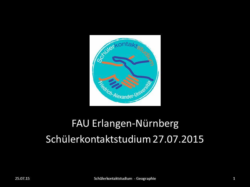 FAU Erlangen-Nürnberg Schülerkontaktstudium 27.07.2015 25.07.15Schülerkontaktstudium - Geographie1