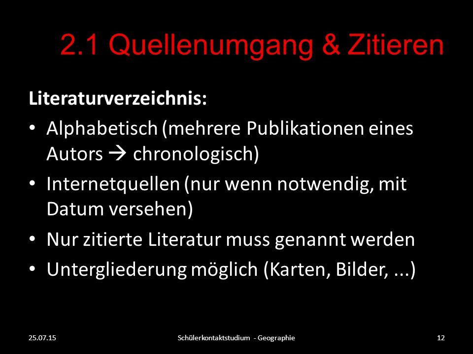 2.1 Quellenumgang & Zitieren Literaturverzeichnis: Alphabetisch (mehrere Publikationen eines Autors  chronologisch) Internetquellen (nur wenn notwend