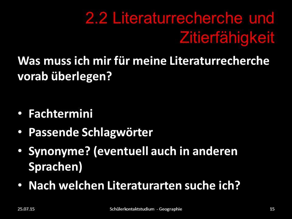2.2 Literaturrecherche und Zitierfähigkeit Was muss ich mir für meine Literaturrecherche vorab überlegen? Fachtermini Passende Schlagwörter Synonyme?