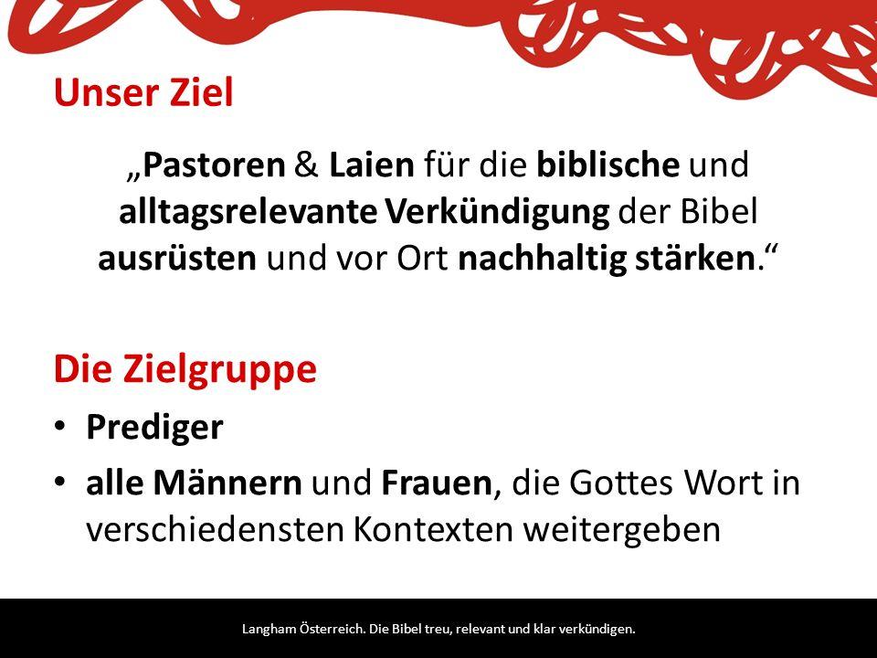 """Langham Österreich. Die Bibel treu, relevant und klar verkündigen. Unser Ziel """"Pastoren & Laien für die biblische und alltagsrelevante Verkündigung de"""