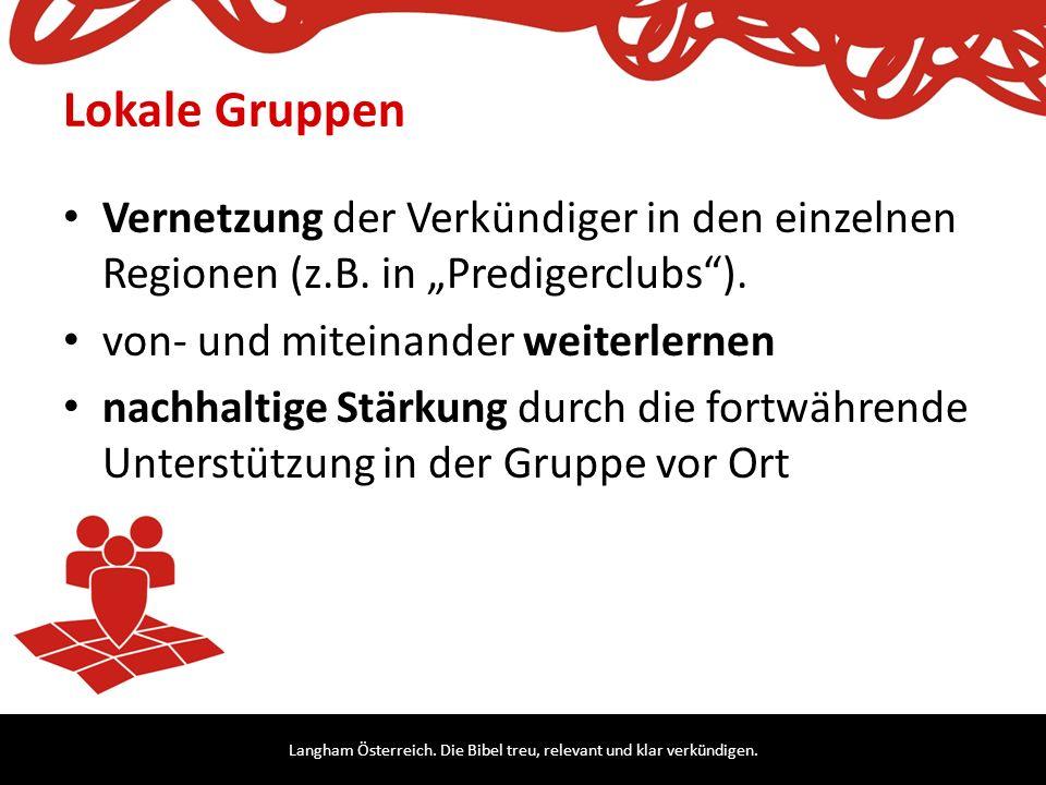 """Langham Österreich. Die Bibel treu, relevant und klar verkündigen. Lokale Gruppen Vernetzung der Verkündiger in den einzelnen Regionen (z.B. in """"Predi"""