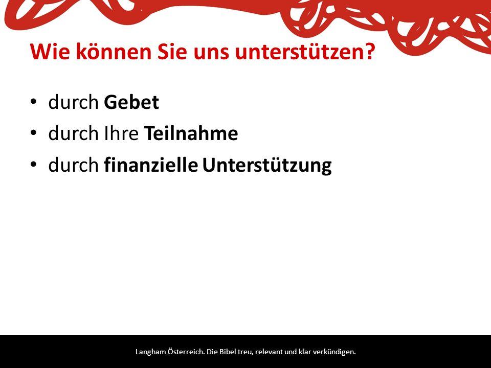 Langham Österreich. Die Bibel treu, relevant und klar verkündigen. Wie können Sie uns unterstützen? durch Gebet durch Ihre Teilnahme durch finanzielle