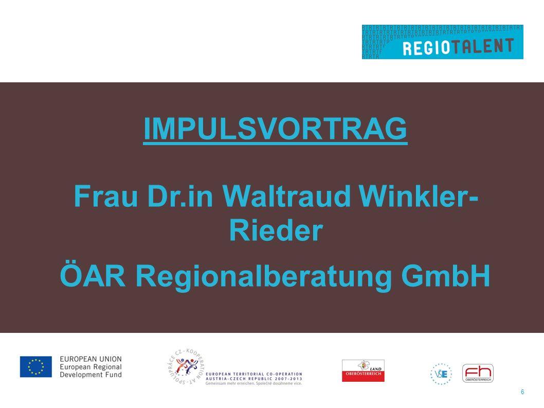 6 IMPULSVORTRAG Frau Dr.in Waltraud Winkler- Rieder ÖAR Regionalberatung GmbH