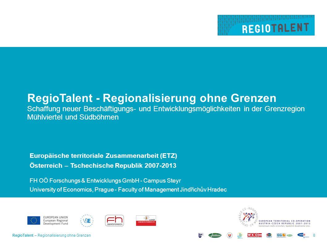 RegioTalent – Regionalisierung ohne Grenzen8 RegioTalent - Regionalisierung ohne Grenzen Schaffung neuer Beschäftigungs- und Entwicklungsmöglichkeiten