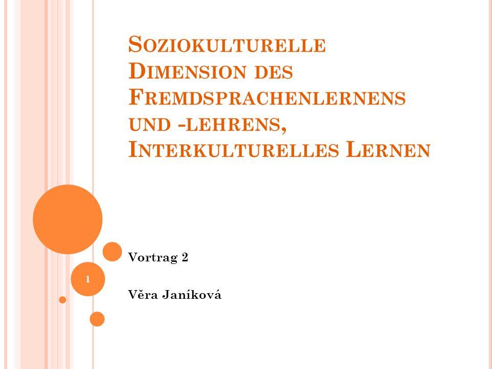 S OZIOKULTURELLE D IMENSION DES F REMDSPRACHENLERNENS UND - LEHRENS, I NTERKULTURELLES L ERNEN Vortrag 2 Věra Janíková 1