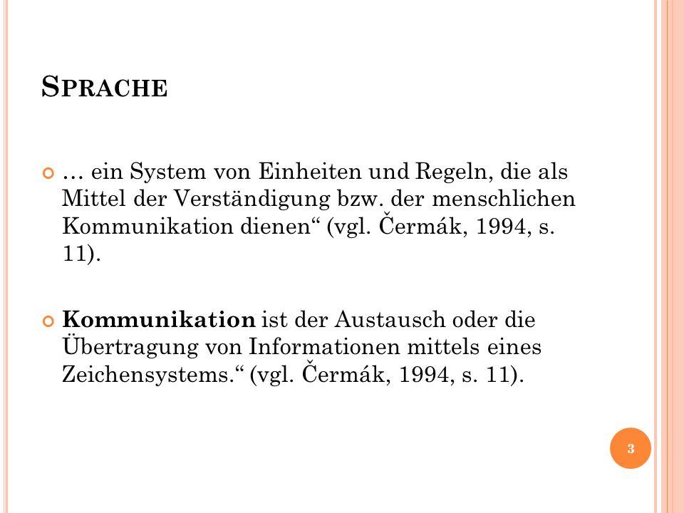 """S PRACHE … ein System von Einheiten und Regeln, die als Mittel der Verständigung bzw. der menschlichen Kommunikation dienen"""" (vgl. Čermák, 1994, s. 11"""