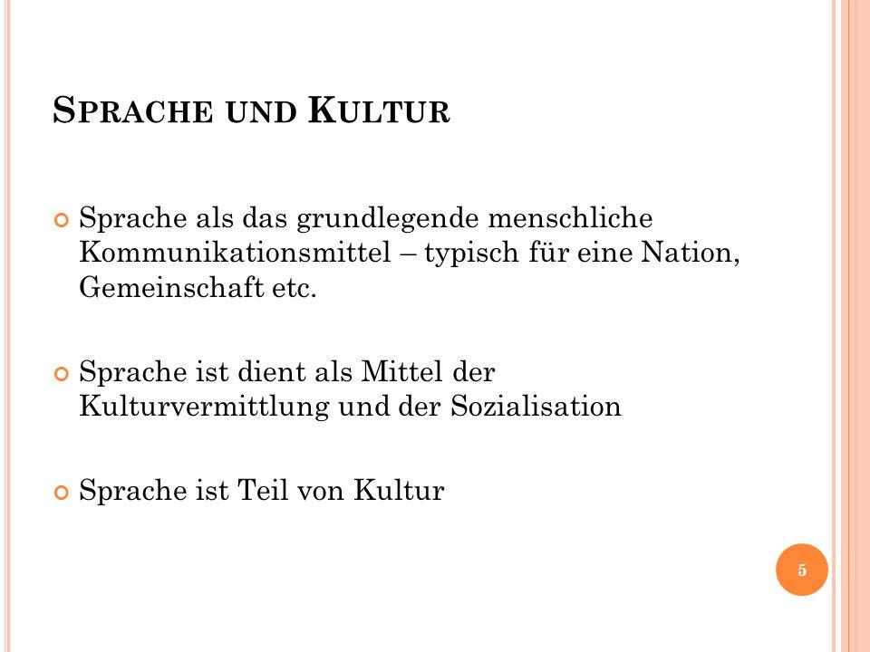 S PRACHE UND K ULTUR Sprache als das grundlegende menschliche Kommunikationsmittel – typisch für eine Nation, Gemeinschaft etc.