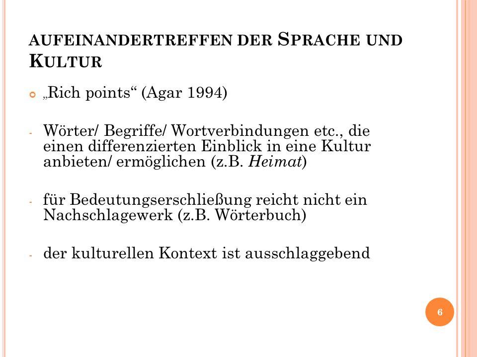 """AUFEINANDERTREFFEN DER S PRACHE UND K ULTUR """" Rich points"""" (Agar 1994) - Wörter/ Begriffe/ Wortverbindungen etc., die einen differenzierten Einblick i"""