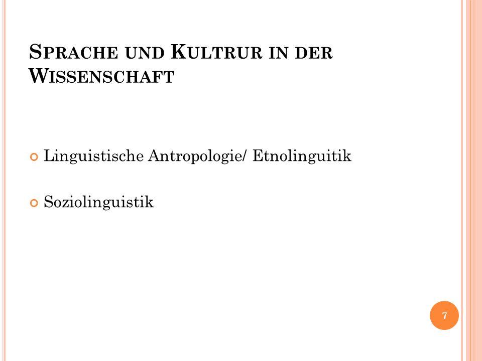 S PRACHE UND K ULTRUR IN DER W ISSENSCHAFT Linguistische Antropologie/ Etnolinguitik Soziolinguistik 7
