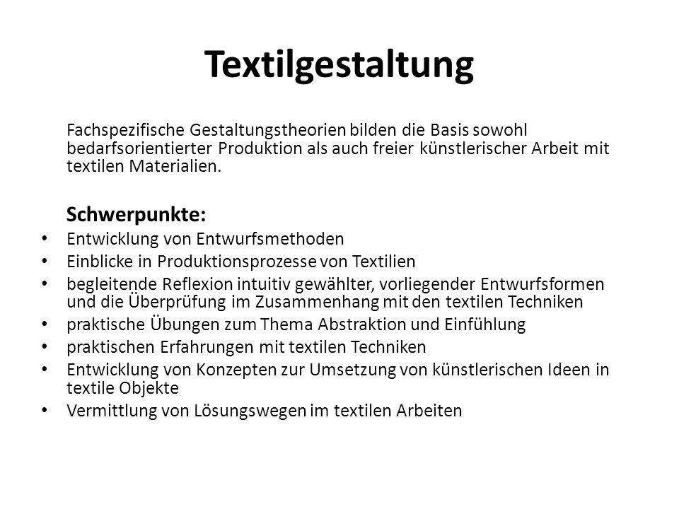 Textilgestaltung Fachspezifische Gestaltungstheorien bilden die Basis sowohl bedarfsorientierter Produktion als auch freier künstlerischer Arbeit mit