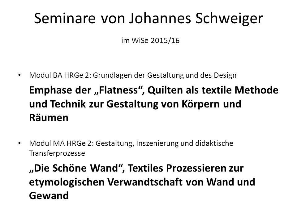 """Seminare von Johannes Schweiger im WiSe 2015/16 Modul BA HRGe 2: Grundlagen der Gestaltung und des Design Emphase der """"Flatness"""", Quilten als textile"""